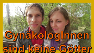 Youtube Video - Gynäkologen sind keine Götter